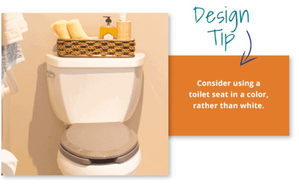 Design Tip: Consider using a toilet seat in color, rather than white