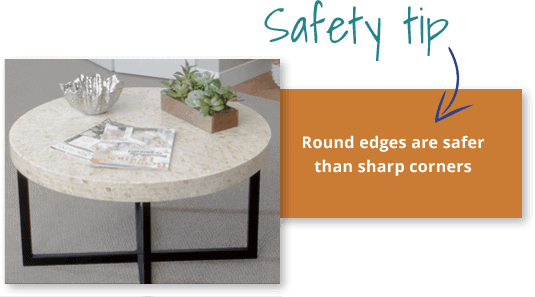 Safety Tip: Round edges are safer than sharp corners